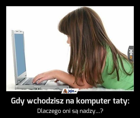 Gdy wchodzisz na komputer taty: