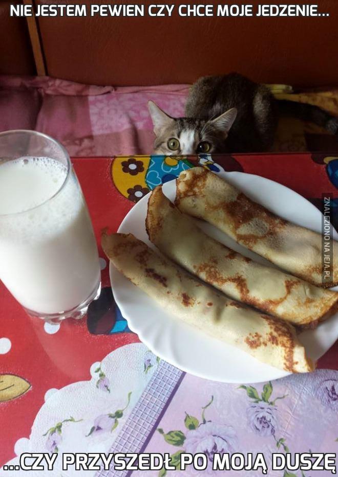 Nie jestem pewien czy chce moje jedzenie...