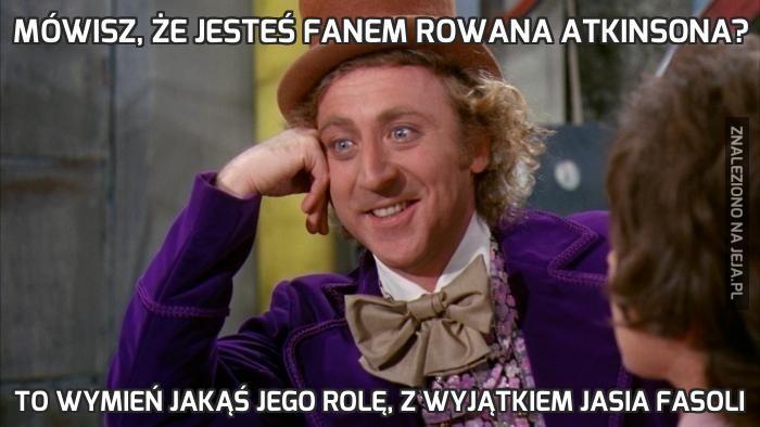 Mówisz, że jesteś fanem Rowana Atkinsona?