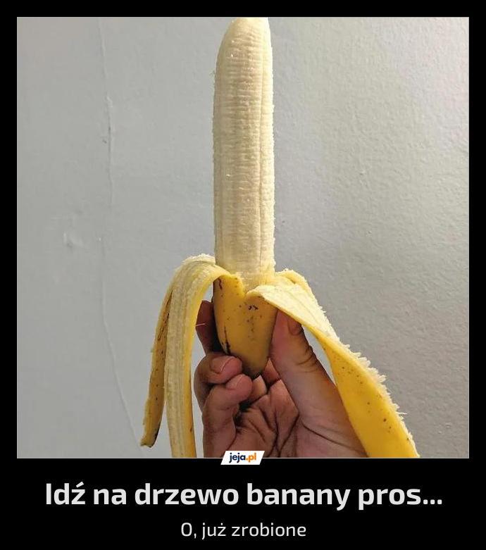 Idź na drzewo banany pros...