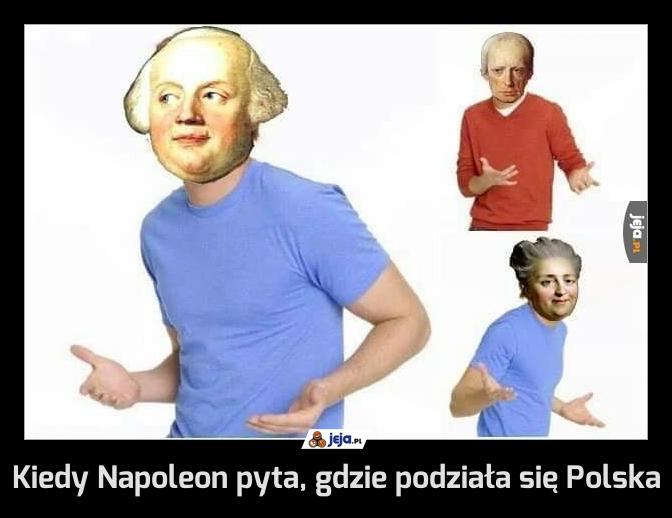 Kiedy Napoleon pyta, gdzie podziała się Polska