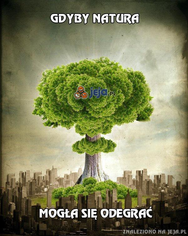 Gdyby natura mogła się odegrać
