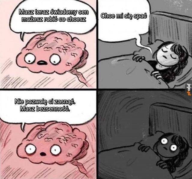 Serio mózgu? Nawet teraz?