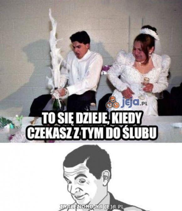 Gdy czekasz z tym do ślubu...