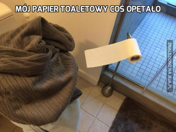 Mój papier toaletowy coś opętało