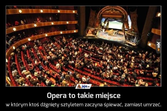 Opera to takie miejsce