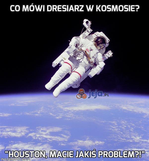 Co mówi dresiarz w kosmosie?
