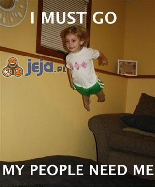 Moi ludzie mnie potrzebują...