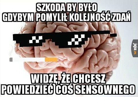 Ale mózgu...