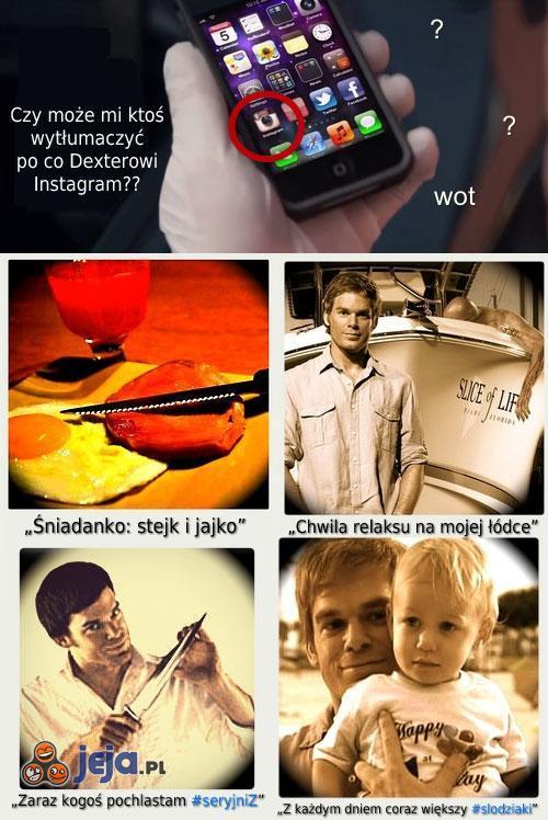 Po co Dexterowi Instagram