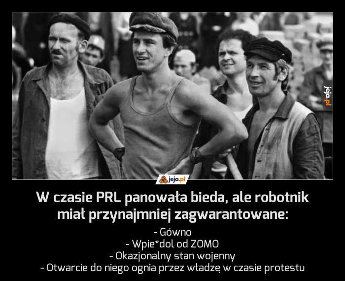 W czasie PRL panowała bieda, ale robotnik miał przynajmniej zagwarantowane: