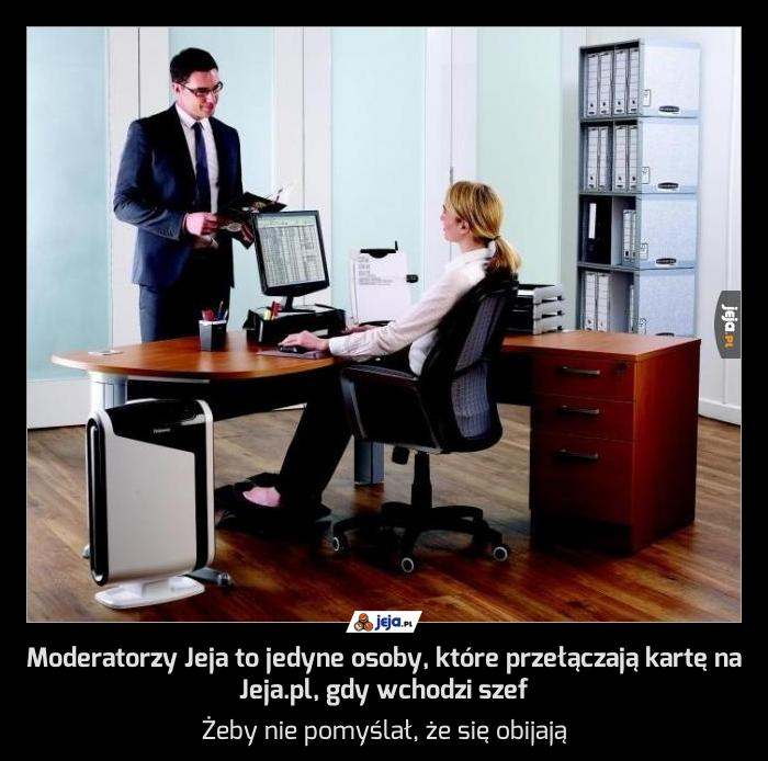 Moderatorzy Jeja to jedyne osoby, które przełączają kartę na Jeja.pl, gdy wchodzi szef
