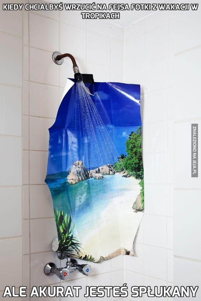 Kiedy chciałbyś wrzucić na Fejsa fotki z wakacji w tropikach