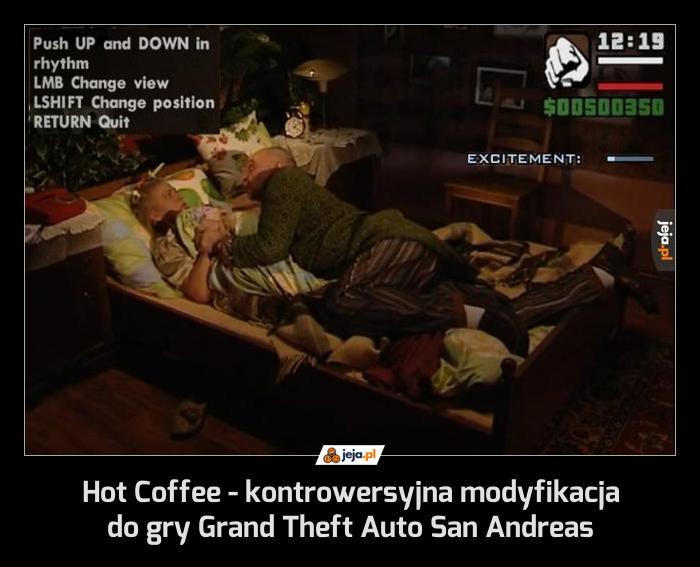 Hot Coffee - kontrowersyjna modyfikacja do gry Grand Theft Auto San Andreas