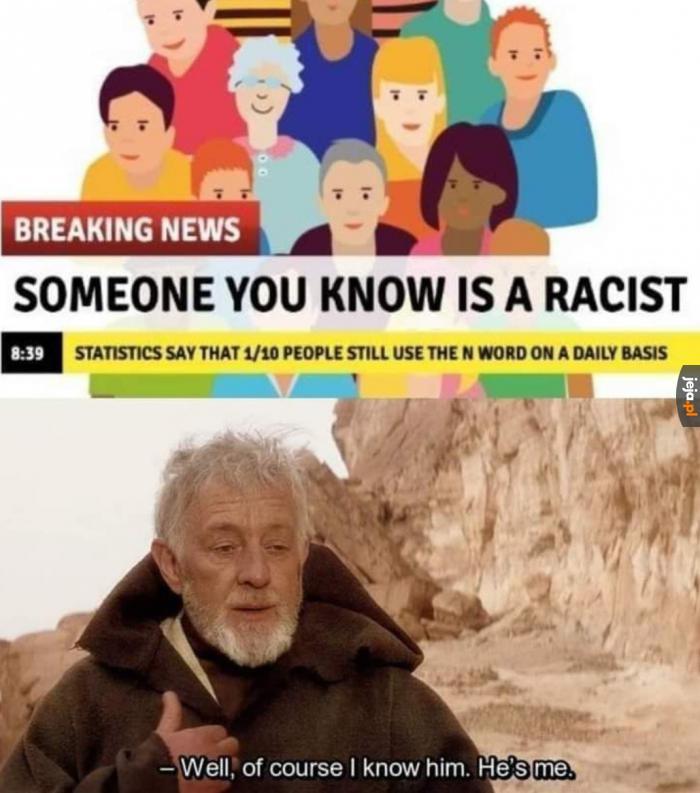 A czy Ty znasz jakiegoś rasistę?