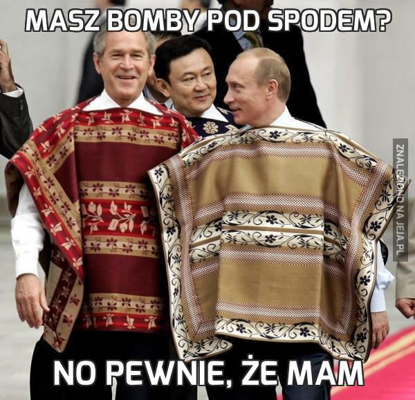 Masz bomby pod spodem?