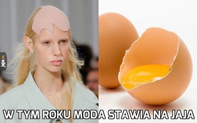 W tym roku moda stawia na Jaja