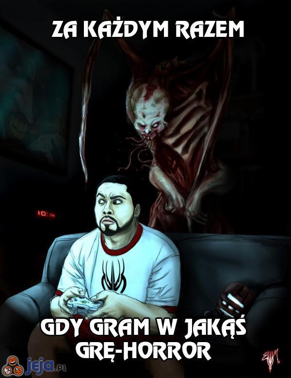 Za każdym razem, gdy gram w jakąś grę-horror