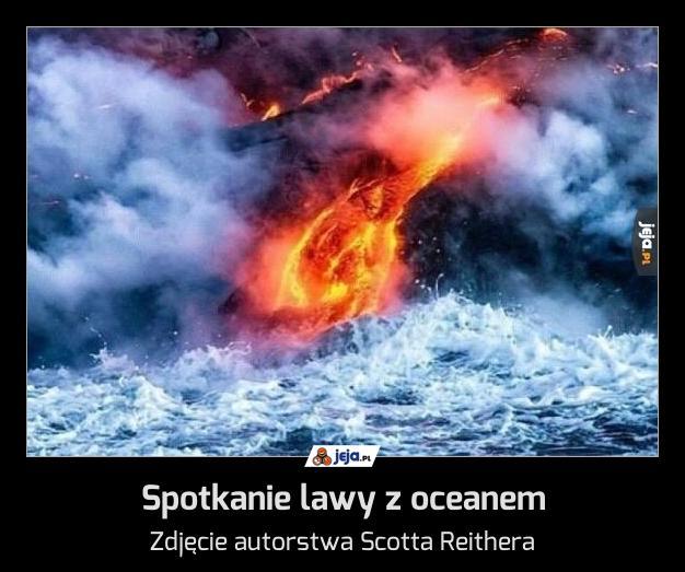 Spotkanie lawy z oceanem