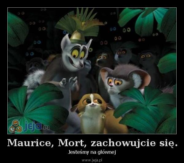 Maurice, Mort, zachowujcie się.