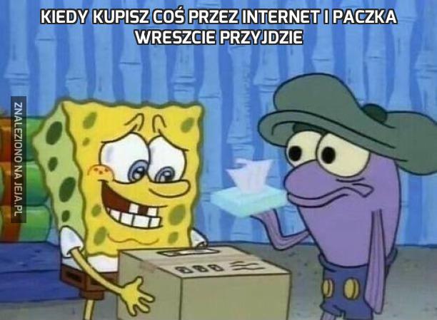 Kiedy kupisz coś przez internet i paczka wreszcie przyjdzie