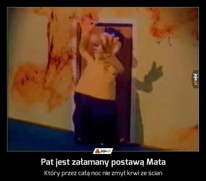 Pat jest załamany postawą Mata
