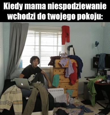 Kiedy mama niespodziewanie wchodzi do Twojego pokoju