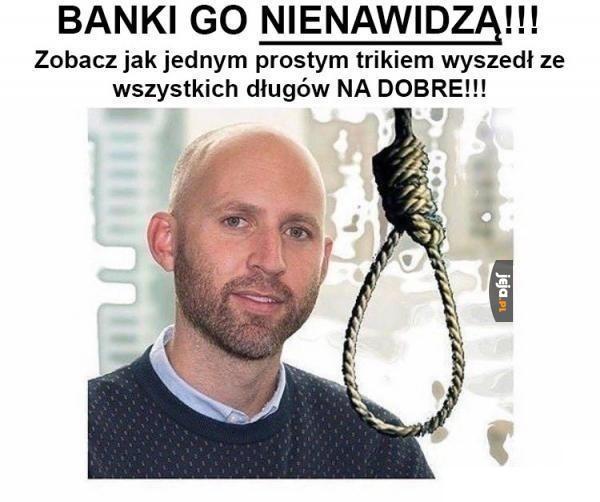 Banki go nienawidzą!