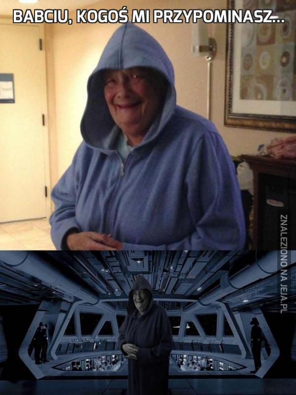 Babciu, kogoś mi przypominasz...