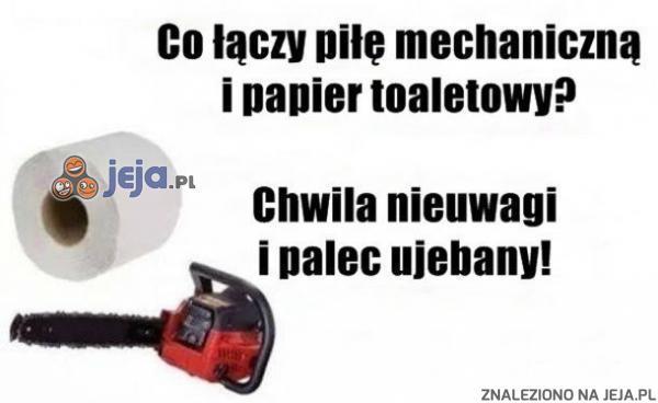 Co łączy piłę motorową i papier toaletowy?
