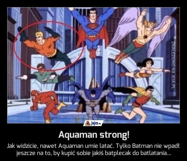 Aquaman strong!