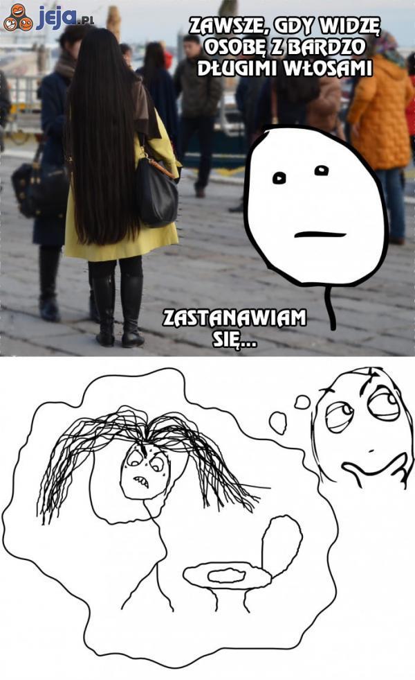 Zawsze, gdy widzę osobę z bardzo długimi włosami