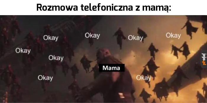 Tak, mamo...