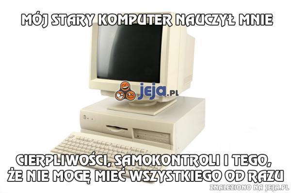 Mój stary komputer nauczył mnie