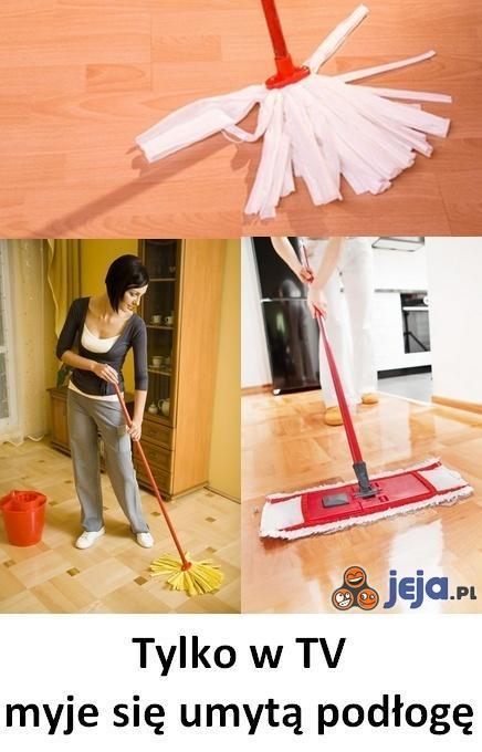 Tylko w TV myje się umytą podłogę