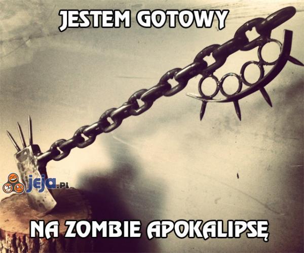 Jestem gotowy na zombie apokalipsę