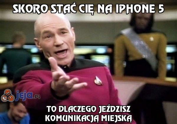 Skoro stać Cię na iPhone 5