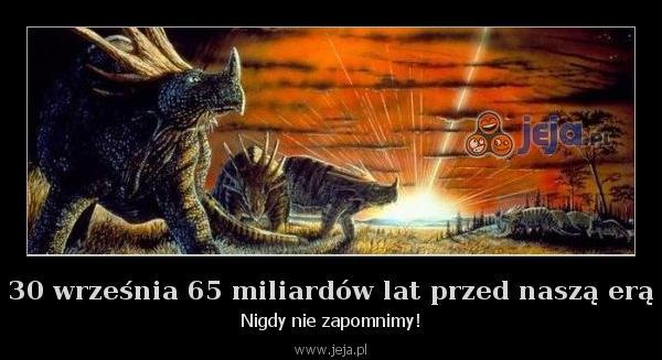 30 września 65 miliardów lat przed naszą erą