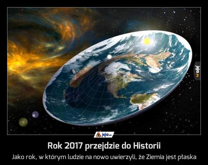 Rok 2017 przejdzie do Historii