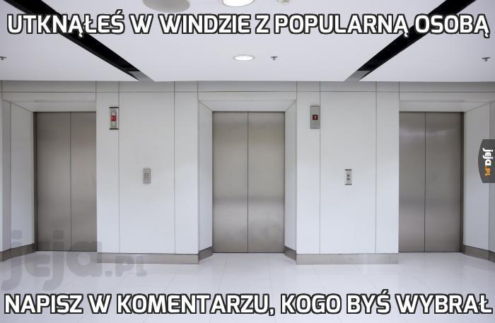Utknąłeś w windzie z popularną osobą