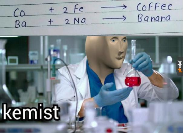 Pamiętaj, chemiku młody...