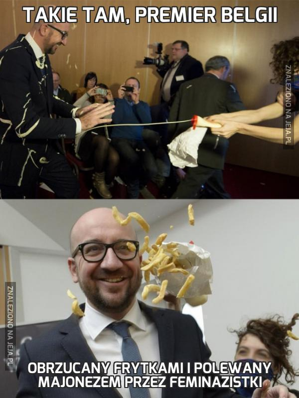 Takie tam, Premier Belgii