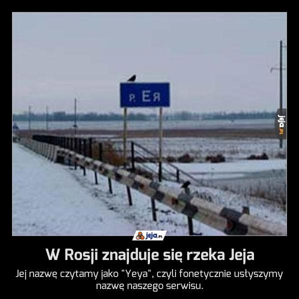 W Rosji znajduje się rzeka Jeja