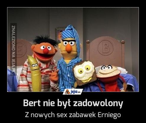 Bert nie był zadowolony