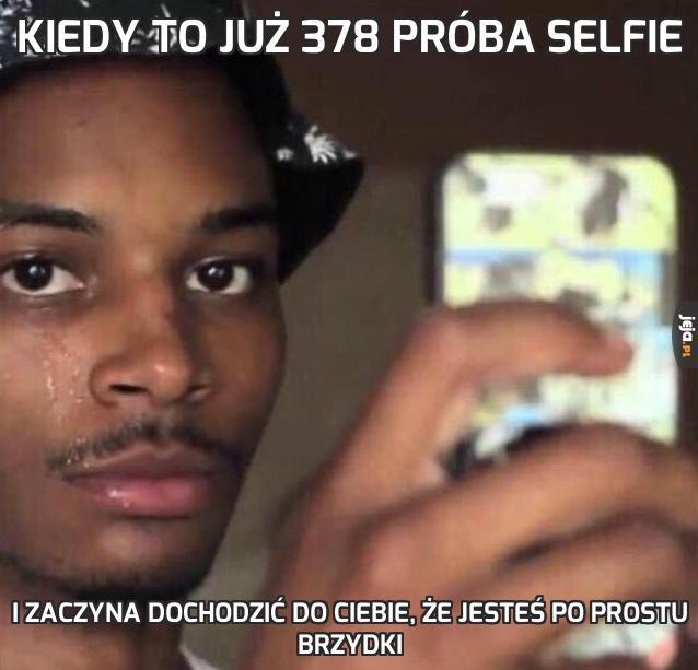 Kiedy to już 378 próba selfie