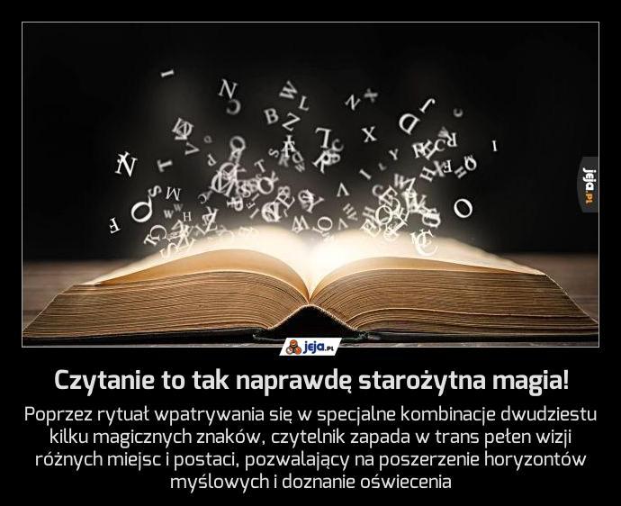Czytanie to tak naprawdę starożytna magia!