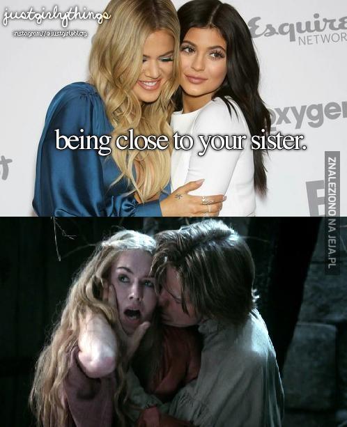 Być blisko ze swoją siostrą
