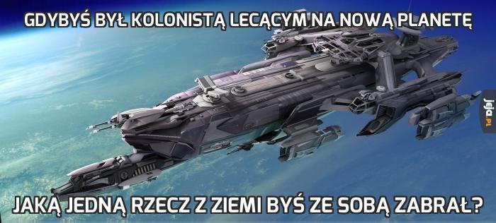 Gdybyś był kolonistą lecącym na nową planetę