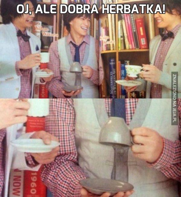 Oj, ale dobra herbatka!