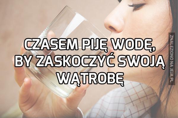Czasem piję wodę